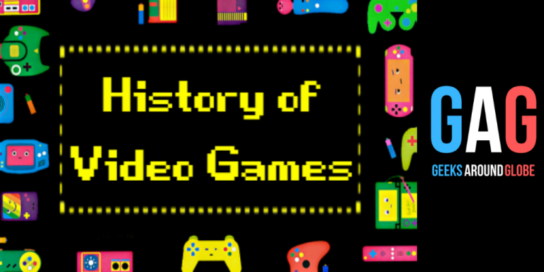 a brief history of video games, Geeks Around Globe
