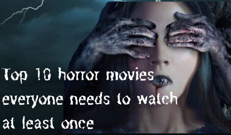 Top 10 horror movies everyone needs to watch at least once
