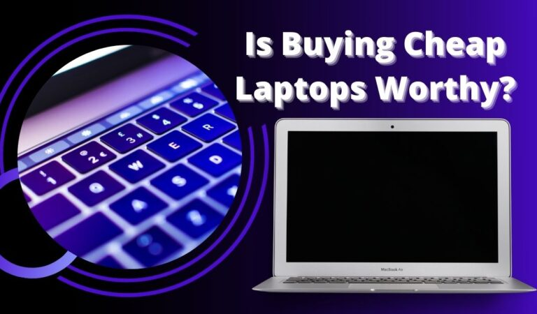 Is Buying Cheap Laptops Worthy?