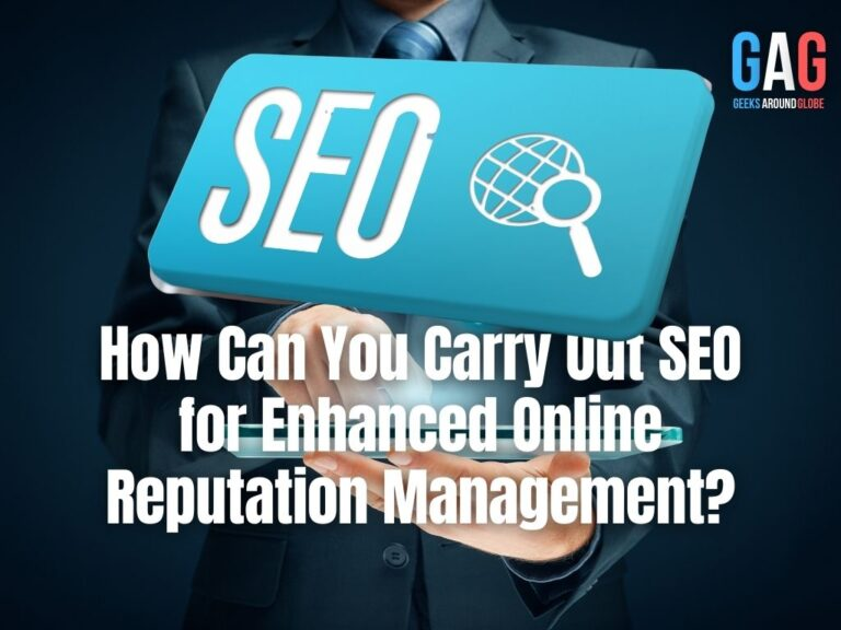 How Can You Carry Out SEO for Enhanced Online Reputation Management?
