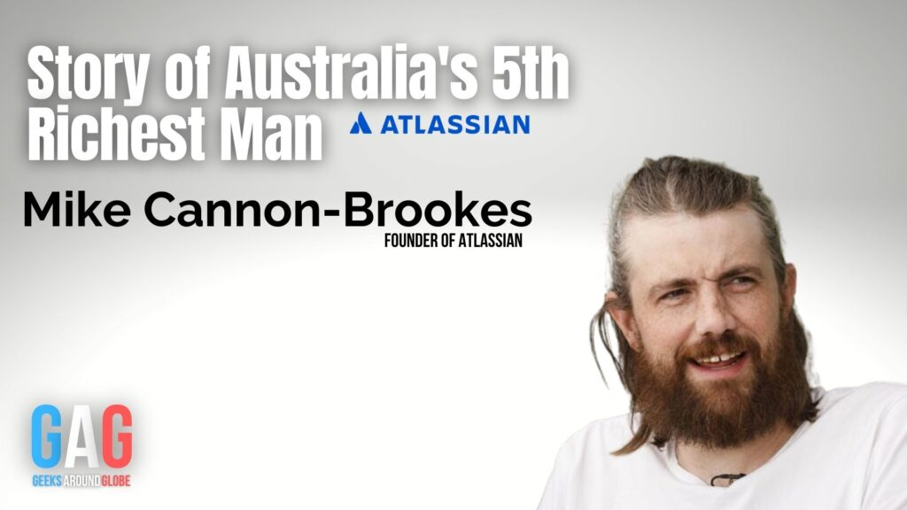 Story of Australia's 5th Richest Man - Mike Cannon-Brookes - Founder of Atlassian