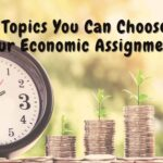Easy Topics You Can Choose For Your Economic Assignment