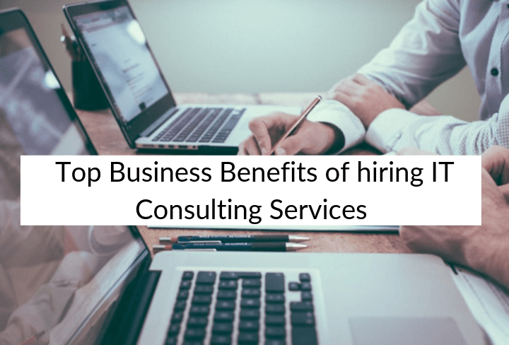 Top Benefits of Hiring IT Consulting Services