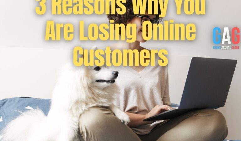 3 Reasons Why You Are Losing Online Customers
