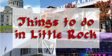 Top Places to Visit In Little Rock