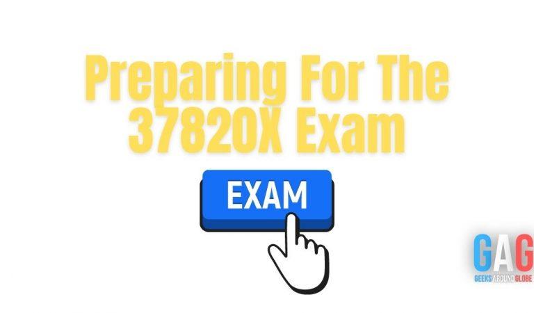 Preparing For The 37820X Exam