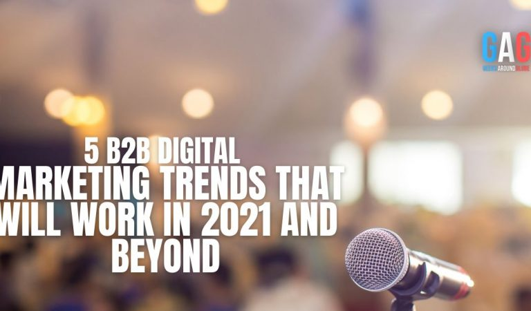 5 B2B Digital Marketing Trends That Will Work in 2021 and Beyond