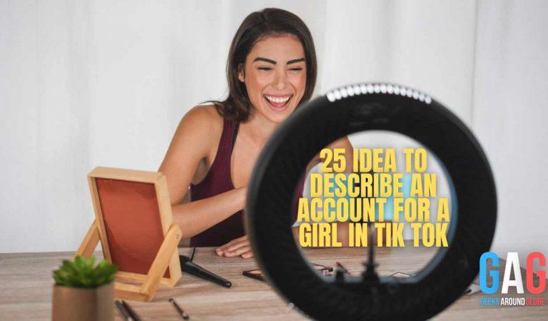 25 idea to describe an account for a girl in Tik Tok