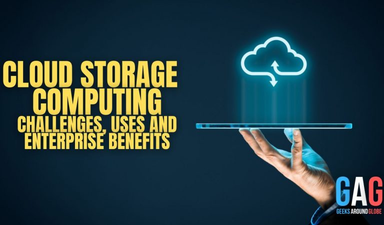 Cloud Storage – Computing,Challenges, Uses and Enterprise benefits