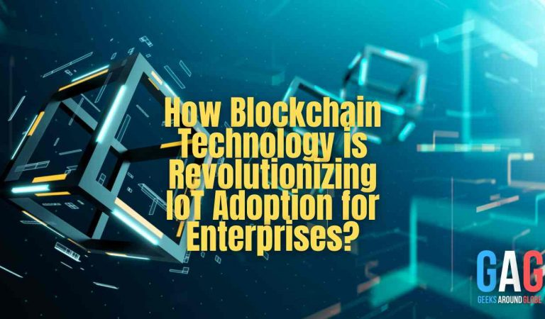 How Blockchain Technology is Revolutionizing IoT Adoption for Enterprises?