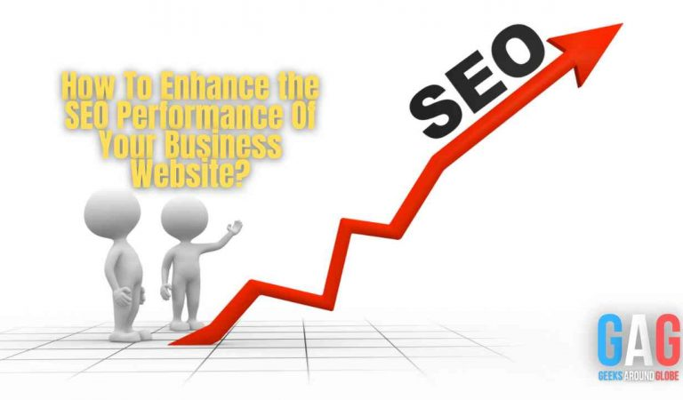 How To Enhance the SEO Performance Of Your Business Website?