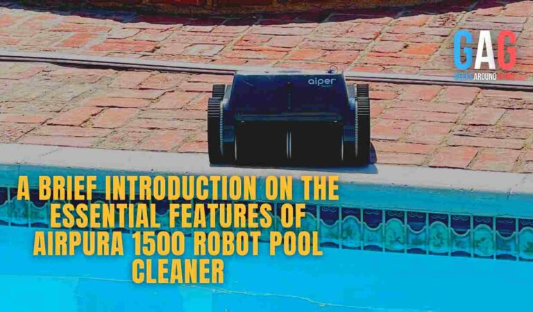 A Brief Introduction on the Essential Features of AIRPURA 1500 Robot Pool Cleaner