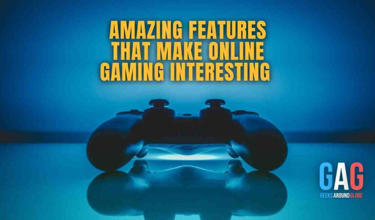 AMAZING FEATURES THAT MAKE ONLINE GAMING INTERESTING